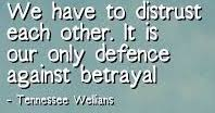 The need for distrust: betrayal.